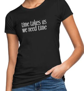 Shirt mit Spruch time takes us